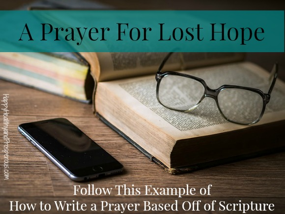A Prayer For Lost Hope: Follow This Example of How to Write a Prayer Based Off of Scripture